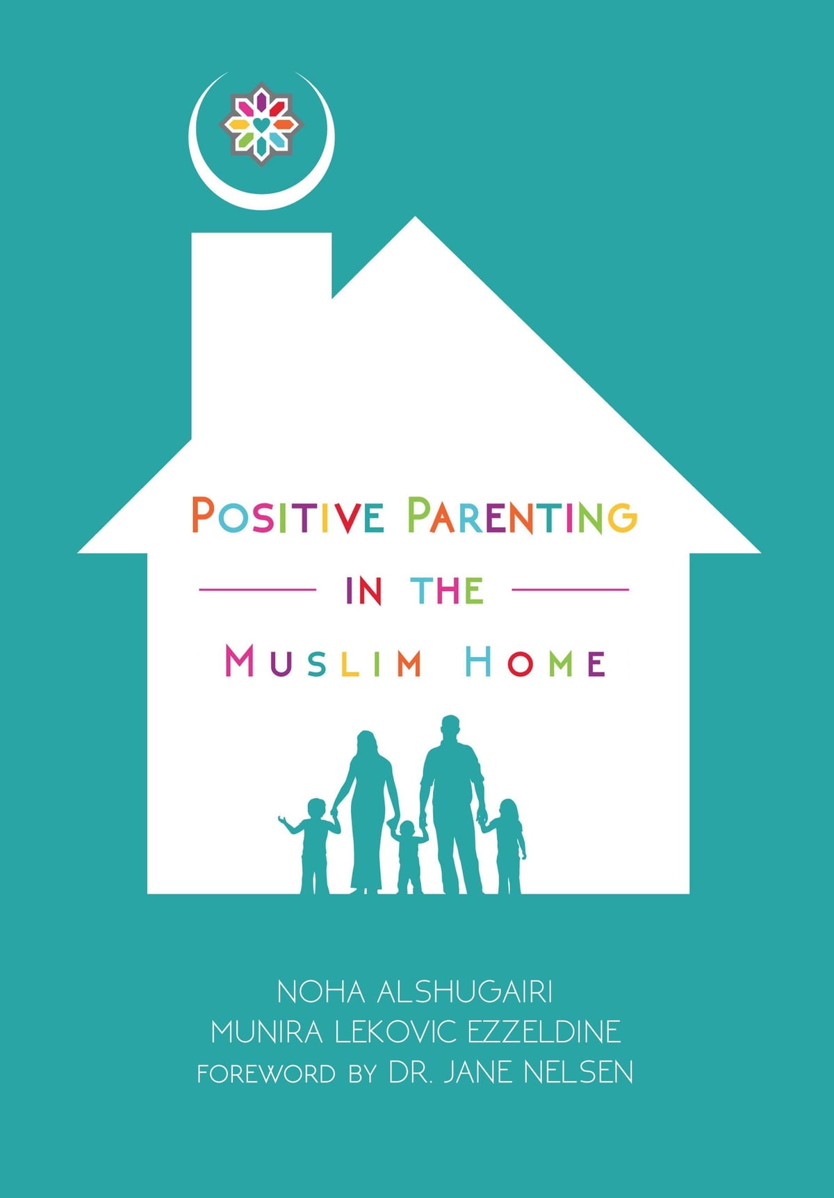 Positive Parenting in the Muslim Home eBook by Noha Alshugairi ...
