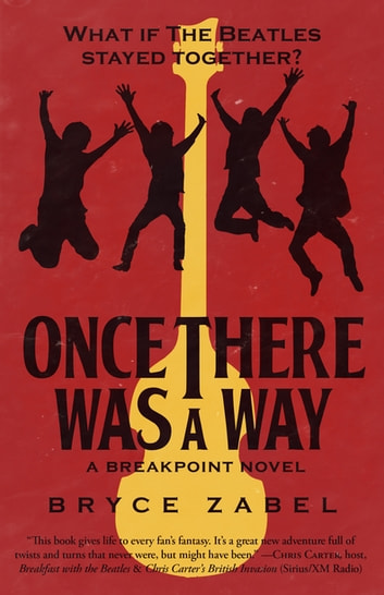 Once There Was a Way - What If The Beatles Stayed Together? ebook by Bryce Zabel