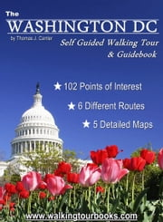 Washington DC Self Guided Walking Tour & Travel Guide ebook by Thomas J. Carrier