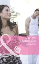 Maid for the Millionaire (Mills & Boon Romance) (Housekeepers Say I Do!, Book 1) ebook by Susan Meier