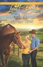 Montana Wrangler (Mills & Boon Love Inspired) ebook by Charlotte Carter