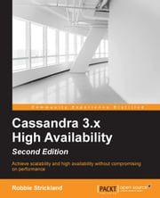 Cassandra 3.x High Availability - Second Edition ebook by Robbie Strickland