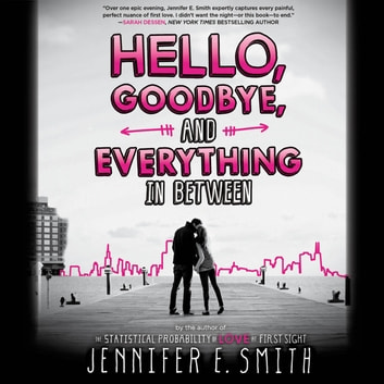 Hello, Goodbye, and Everything in Between audiobook by Jennifer E. Smith