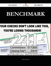 Benchmark 241 Success Secrets - 241 Most Asked Questions On Benchmark - What You Need To Know ebook by Robert Daniels