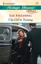 City Girl in Training ebook by Liz Fielding