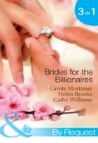 Brides for the Billionaires: The Billionaire's Marriage Bargain / The Billionaire's Marriage Mission / Bedded at the Billionaire's Convenience (Mills & Boon By Request) ebook by Carole Mortimer, Helen Brooks, Cathy Williams