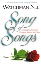 Song of Songs - Unveiling the Mystery of Passionate Intimacy with Christ ebook by Watchman Nee