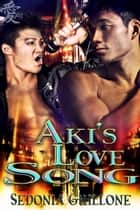 Aki's Love Song ebook by Sedonia Guillone