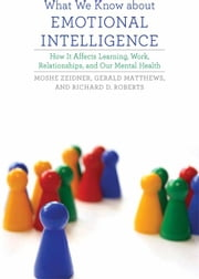 What We Know about Emotional Intelligence: How It Affects Learning, Work, Relationships, and Our Mental Health ebook by Moshe Zeidner, Gerald Matthews, Richard D. Roberts