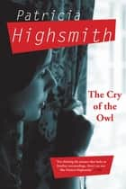 The Cry of the Owl ebook by Patricia Highsmith