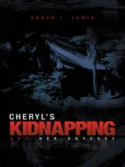 Cheryl's Kidnapping and Her Odyssey ebook by Roger I. Lewis