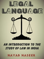 LEGAL LANGUAGE: An Introduction to the Study of Law in India ebook by Nayab Naseer