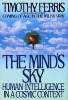 The Mind's Sky - Human Intelligence in a Cosmic Context eBook by Timothy Ferriss