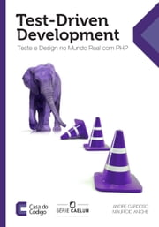 Test-Driven Development: Teste e Design no Mundo Real com PHP ebook by Andre Cardoso, Mauricio Aniche