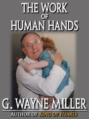 The Work of Human Hands ebook by G. Wayne Miller