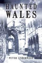Haunted Wales ebook by Peter Underwood
