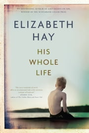 His Whole Life ebook by Elizabeth Hay