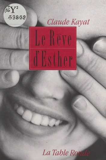 Le rêve d'Esther - Roman ebook by Claude Kayat