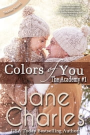 Colors of You ~ The Academy #1 (Baxter Academy Series ~ The Academy) ebook by Jane Charles