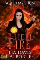 Hell Fire: A Collective World Novel - Academy's Rise, #1 ebook by Lia Davis, L.A. Boruff