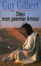 Dieu mon premier amour ebook by Guy Gilbert