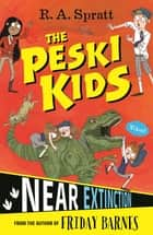 The Peski Kids 4: Near Extinction ebook by