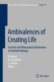 Ambivalences of Creating Life - Societal and Philosophical Dimensions of Synthetic Biology ebook by Kristin Hagen,Margret Engelhard,Georg Toepfer