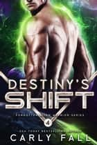 Destiny's Shift ebook by Carly Fall