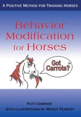 Behavior Modification for Horses - A Positive Method for Training Horses ebook by Patti Dammier