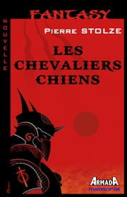 Les chevaliers chiens ebook by Pierre Stolze