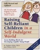 Raising Self-Reliant Children in a Self-Indulgent World - Seven Building Blocks for Developing Capable Young People ebook by H. Stephen Glenn, Jane Nelsen, Ed.D.