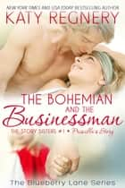 The Bohemian and the Businessman - The Story Sisters, #1 ebook by Katy Regnery