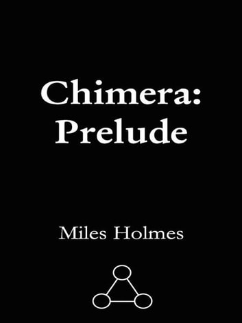 Chimera: Prelude ebook by Miles Holmes,Faith Brynie