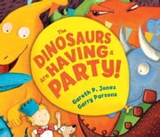 The Dinosaurs are Having a Party! ebook by Gareth P. Jones,Garry  Parsons