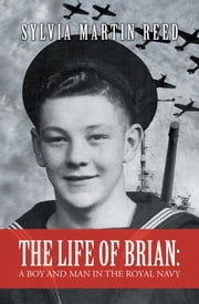 The Life of Brian: A Boy and Man in the Royal Navy ebook by Sylvia Martin Reed