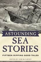 Astounding Sea Stories - Fifteen Ripping Good Tales ebook by Tom McCarthy