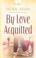 By Love Acquitted ebook by Yvonne Lehman