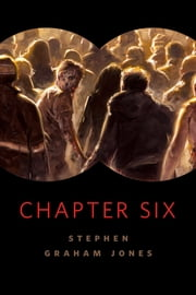 Chapter Six - A Tor.Com Original ebook by Stephen Graham Jones