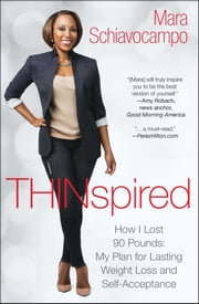 Thinspired - How I Lost 90 Pounds -- My Plan for Lasting Weight Loss and Self-Acceptance ebook by Mara Schiavocampo