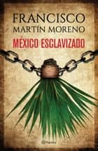 México esclavizado ebook by Francisco Martín Moreno