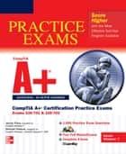 CompTIA A+ Certification Practice Exams (Exams 220-701 & 220-702) ebook by James Pyles,Michael Pastore