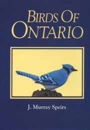 Birds of Ontario (Vol. 1) ebook by J. Murray Speirs,Robert Bateman