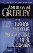 The Bishop and the Beggar Girl of St. Germain - A Bishop Blackie Ryan Novel ebook by Andrew M. Greeley