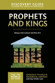 Prophets and Kings Discovery Guide - Being in the Culture and Not of It ebook by Ray Vander Laan, Stephen and Amanda Sorenson