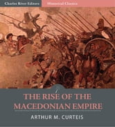 The Rise of the Macedonian Empire ebook by Arthur M. Curteis