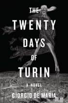 The Twenty Days of Turin: A Novel ebook by Ramon Glazov, Giorgio De Maria