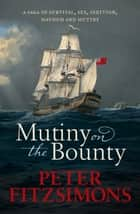 Mutiny on the Bounty - A saga of sex, sedition, mayhem and mutiny, and survival against extraordinary odds ebook by Peter FitzSimons