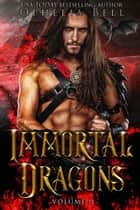 Immortal Dragons: Volume I - Books 1, 2 & 3 + Prequel ebook by Ophelia Bell