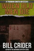 When Old Men Die ebook by Bill Crider