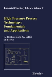 High Pressure Process Technology: fundamentals and applications - fundamentals and applications ebook by A. Bertucco,G. Vetter